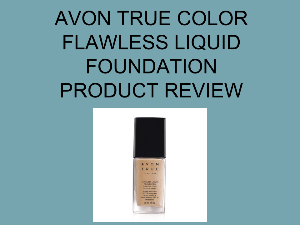 AVON PRODUCT REVIEW: AVON TRUE COLOR FLAWLESS LIQUID FOUNDATION